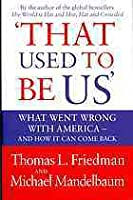 That Used to Be Us: What Went Wrong with America - And How It Can Come Back. by Thomas L. Friedman, Michael Mandelbaum