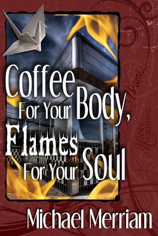 Coffee For Your Body, Flames For Your Soul Michael Merriam