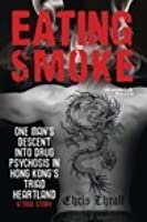 Eating Smoke: One Man's Descent Into  Crystal Meth Psychosis in Hong Kong's Triad Heartland