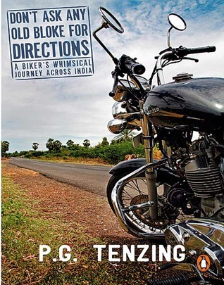 Dont Ask Any Old Bloke for Directions: A Bikers Whimsical Journey Across India  by  P.G. Tenzing