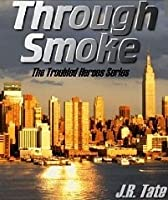 Through Smoke (Book One in the Troubled Heroes Series)
