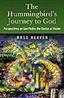 The Hummingbird's Journey to God: Perspectives on San Pedro; The Cactus of Vision