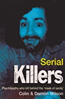 Serial Killers: Psycopaths Who Kill Behind the Mask of Sanity