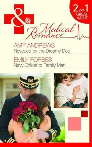 Rescued the Dreamy Doc / Navy Officer to Family Man by Amy Andrews