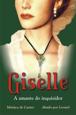 Giselle A Amante Do Inquisidor  by  Mônica de Castro