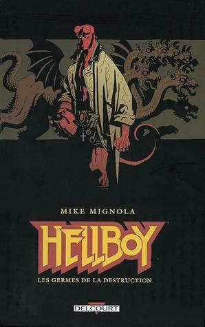 Les Germes de la destruction (Hellboy #1) Mike Mignola
