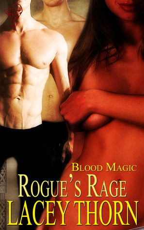 Rogues Rage (Blood Magic, #3)  by  Lacey Thorn