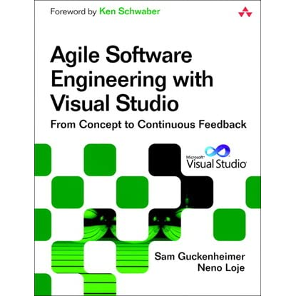 Agile Software Engineering with Visual Studio: From Concept to Continuous Feedback - Sam Guckenheimer, Neno Loje