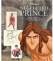Neglected Prince: The Art Of Disneys Knights In Shining Armor  by  Walt Disney Company