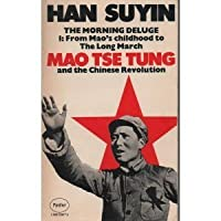 The Morning Deluge: Mao Tsetung And The Chinese Revolution