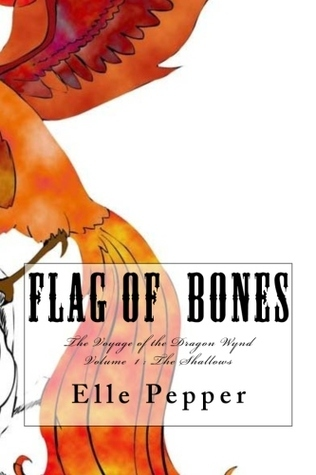 Flag of Bones The voyages of the Dragon Wynd (Book one: the shallows)  by  Elle Pepper