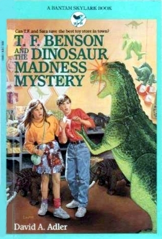 T.F. Benson and the Dinosaur Madness Mystery (T.F. Benson Mysteries, #2) David A. Adler