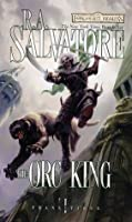 The Orc King (Transitions #1; Legend of Drizzt #17)