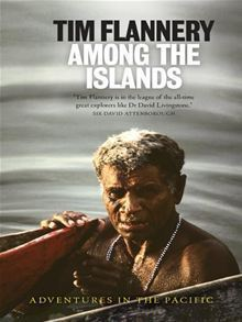 Among the Islands: Adventures in the Pacific  by  Tim Flannery