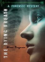 The Dying Breath: A Forensic Mystery