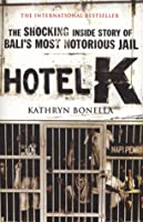 Hotel K: The Shocking Inside Story of Bali's Most Notorious Jail