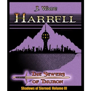 The Sewers of Thuron (Shadows of Siernod)  by  J. Wade Harrell