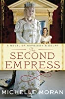 The Second Empress : A Novel of Napoleon's Court