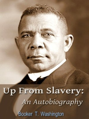 Up From Slavery: The Autobiography of Booker T. Washington  by  Booker T. Washington