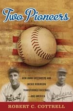 Two Pioneers How Hank Greenberg and Jackie Robinson Transformed Baseball--and America  by  Robert C. Cottrell