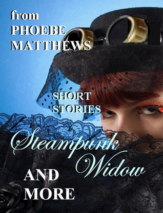 Steampunk Widow and More  by  Phoebe Matthews