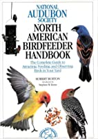 National Audubon Society North American Bird Feeder Handbook: The Complete Guide to Attracting, Feeding, and Observing Birds in Your Yard