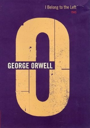 I Belong to the Left: 1945 (The Complete Works of George Orwell, Vol. 17)  by  George Orwell