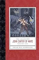 The Collected John Carter of Mars: A Princess of Mars, The Gods of Mars, The Warlord of Mars (Barsoom, #1-3)