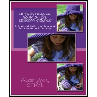 Understanding Your Child's Sensory Signals: A Practical Daily Use Handbook for Parents and Teachers - Angie Voss