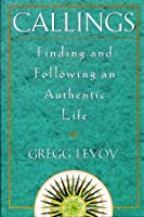 Callings: Findings and Following an Authentic Life