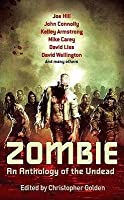 Zombie: An Anthology of the Undead. Edited by Christopher Golden