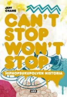 Can't Stop Won't Stop: Hiphopsukupolven historia