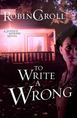 To Write a Wrong (Justice Seekers, #2) Robin Caroll