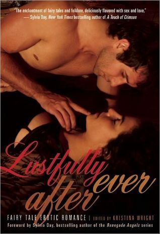 Lustfully Ever After: Fairy Tale Erotic Romance  by  Kristina Wright