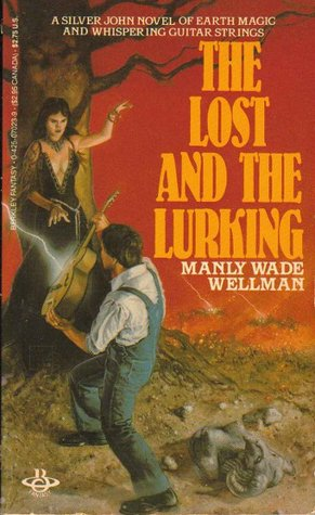 The Lost And The Lurking Manly Wade Wellman