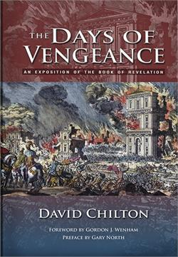 The Days of Vengeance: An Exposition of the Book of Revelation  by  David H. Chilton