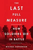 The Last Full Measure: Death in Battle Through the Ages