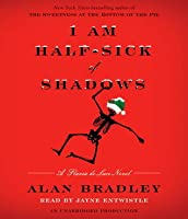 I Am Half-Sick of Shadows (Flavia de Luce #4)