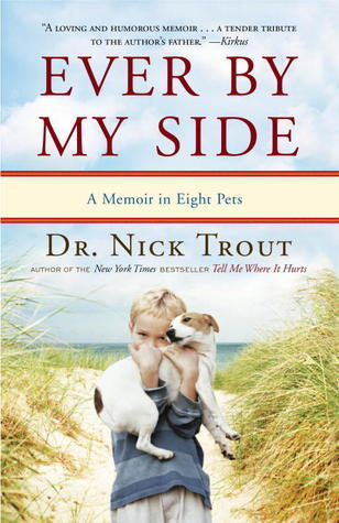 Ever By My Side: A Memoir in Eight Pets  by  Nick Trout