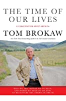 The Time of Our Lives: A conversation about America; Who we are, where we've been, and where we need to go now, to recapture the American dream