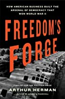 Freedom Forge How American Business Produced Victory in World War  by  Arthur Herman