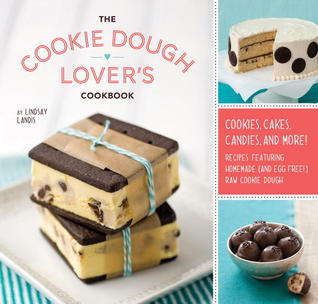 The Cookie Dough Lovers Cookbook: Cookies, Cakes, Candies, and More Lindsay Landis