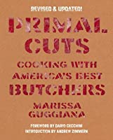 Primal Cuts: Cooking with America's Best Butchers, Revised & Updated Edition