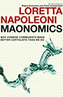 Maonomics: Why Chinese Communists Make Better Capitalists Than We Do