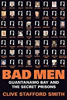 Bad Men: Guantanamo Bay And The Secret Prisons