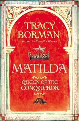 Matilda: Wife of the Conqueror, First Queen of England  by  Tracy Borman