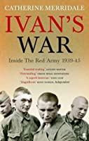 Ivan's War: The Red Army at War 1939-45: The Red Army, 1941-45
