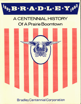 Bradley 1892-1992: A Centennial History of a Prairie Boomtown  by  Vic  Johnson
