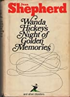 Wanda Hickey's Night of Golden Memories: And Other Disasters