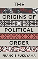 The Origins of Political Order: From Pre-Human Times to the French Revolution